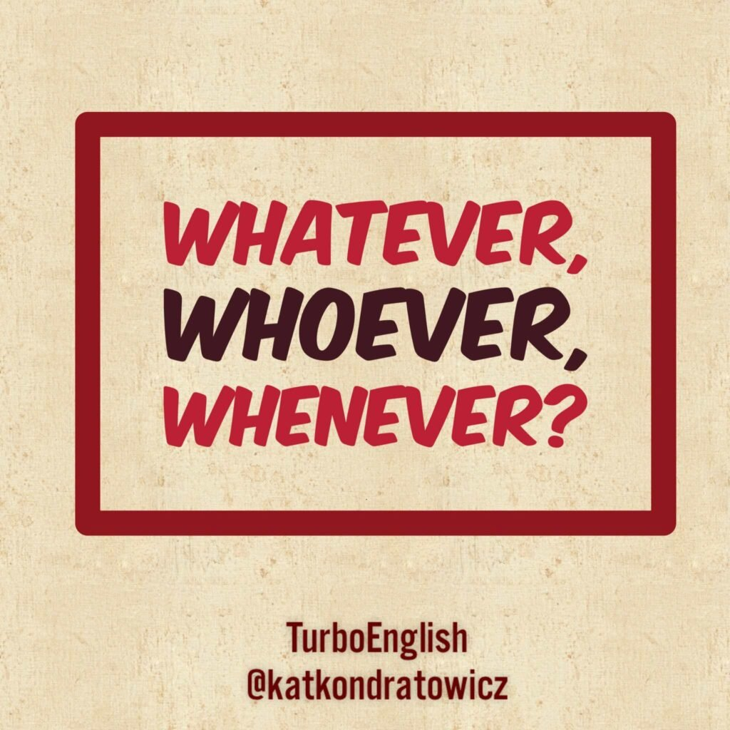 whatever-whoever-whenever-co-znaczy-whatever-co-znaczy-whoever-whnever-znaczenie-kate-kondratowicz-turboenglish